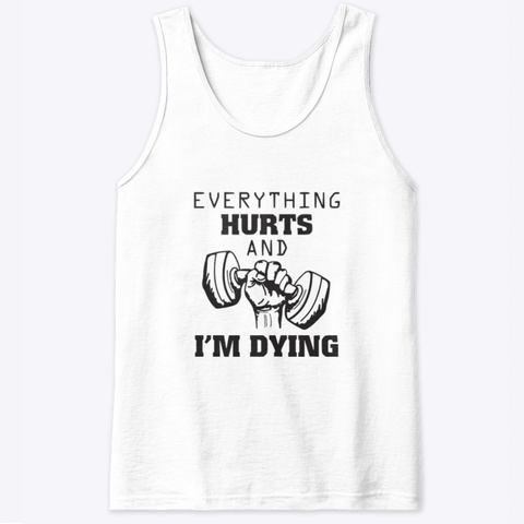 Everything Hurts And I'm Dying White T-Shirt Front