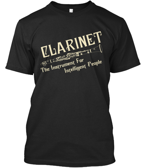 Clarinet The Instrument For Intelligent People Black T-Shirt Front