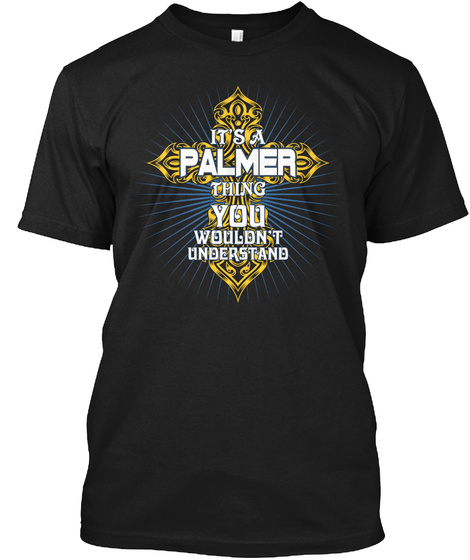It's A Palmer Thing Funny Gift Black T-Shirt Front