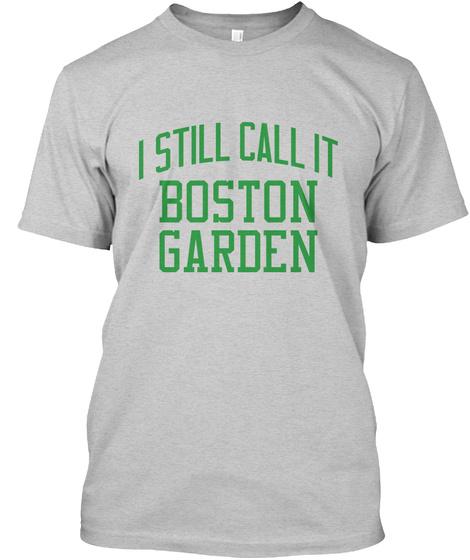 I Still Call It Boston Garden Light Steel T-Shirt Front