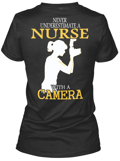 Never Underestimate A Nurse With A Camera Black T-Shirt Back