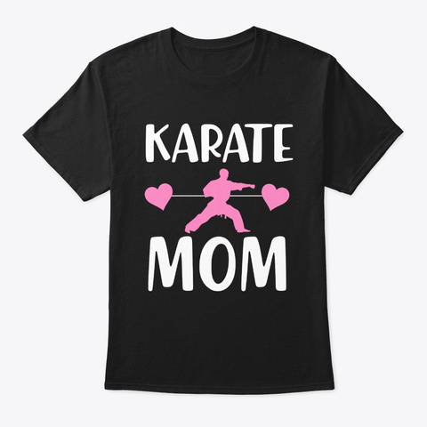 Karate Martial Arts Mom Gift Taekwondo Black T-Shirt Front