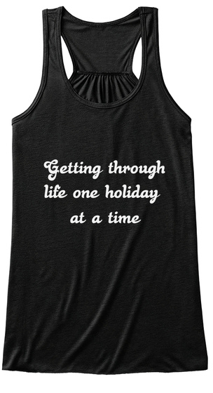 Getting Through Life One Holiday  At A Time  Black Women's Tank Top Front