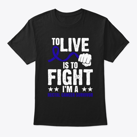 To Live Is To Fight Rectal Cancer  Black T-Shirt Front