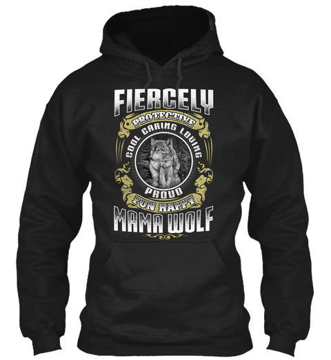 Fiercely Protective Cool Caring Loving Proud Fun Happy Mama Wolf Black T-Shirt Front