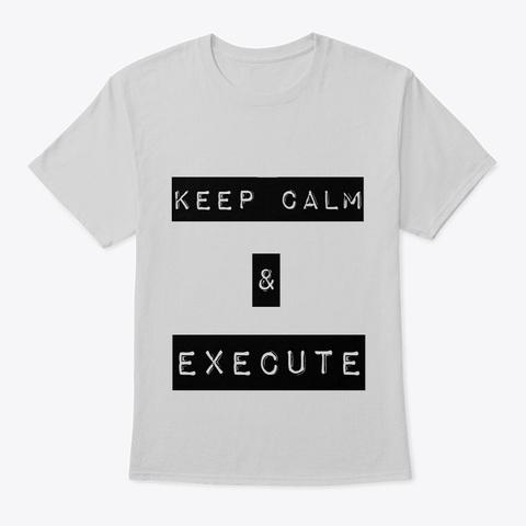 Keep Calm Shirt Light Steel T-Shirt Front