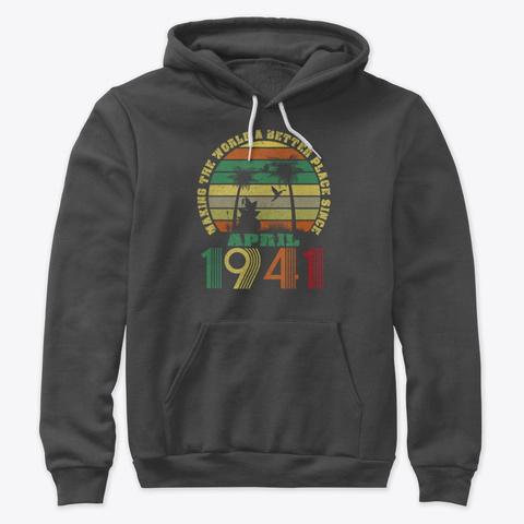 Better Since April 1941 Vintage Retro SweatShirt