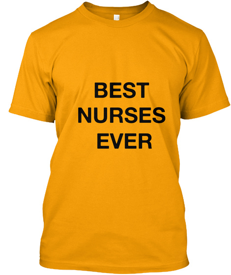 Best  Nurses  Ever Gold T-Shirt Front