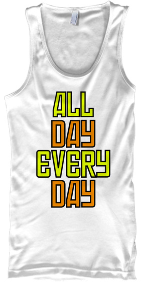 All Day Every Day White Tank Top Front