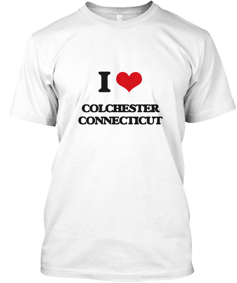 I Love Colchester Connecticut White T-Shirt Front