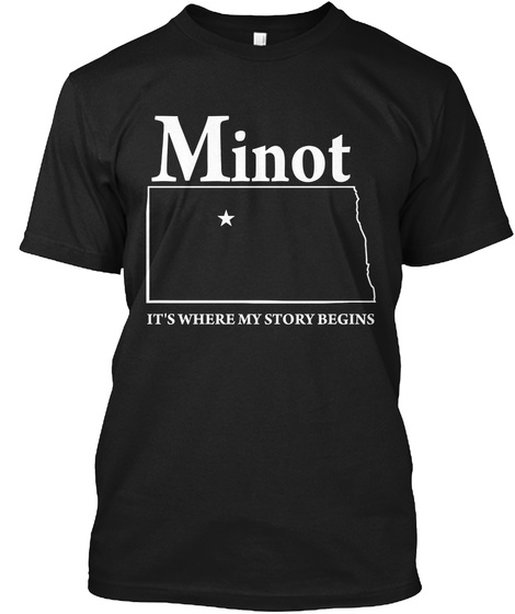 Minot It's Where My Story Begins Black T-Shirt Front