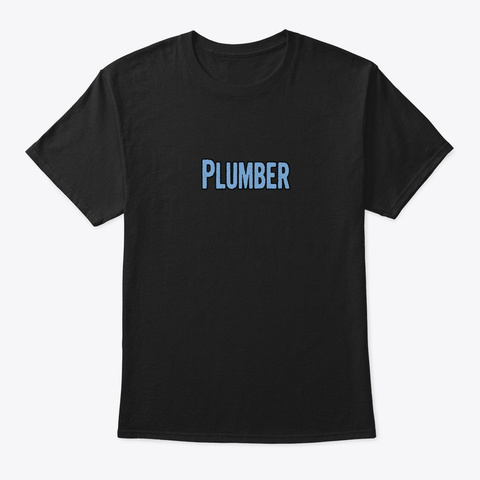 Tshirt Gifts For Plumbers Black T-Shirt Front