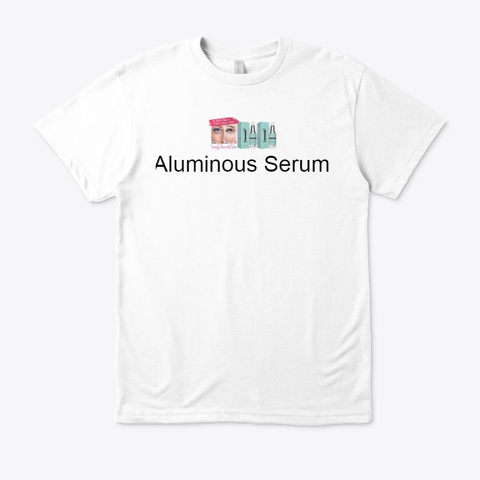 Aluminous Serum   Best Anti Aging Formula White T-Shirt Front