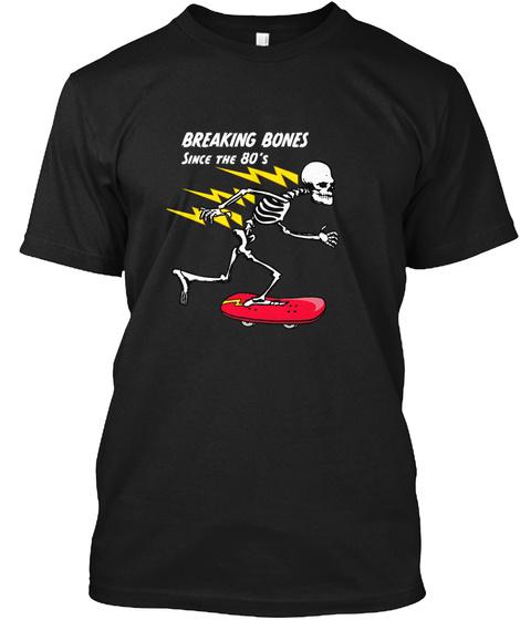 Breaking Bones Since The 80's Black T-Shirt Front