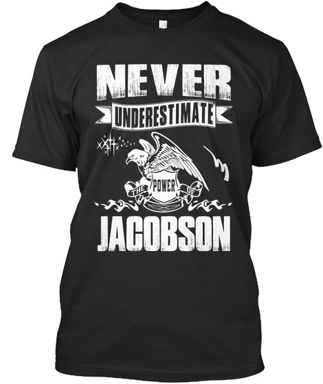 Never Underestimate The Power Of Jacobson Black T-Shirt Front