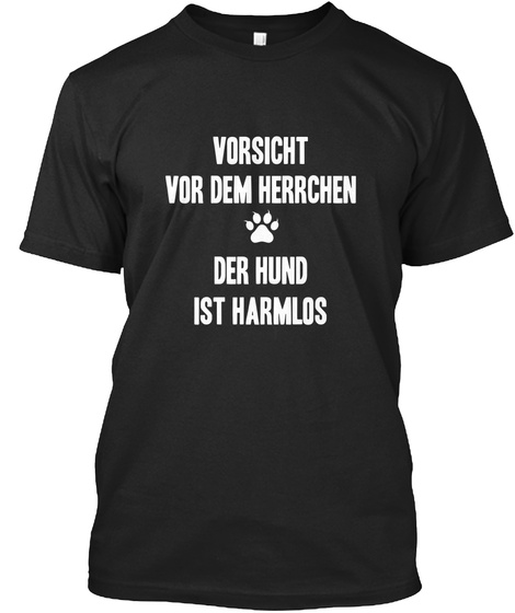 Vorsicht Vor Dem Herrchen  Der Hund Ist Harmlos Black T-Shirt Front
