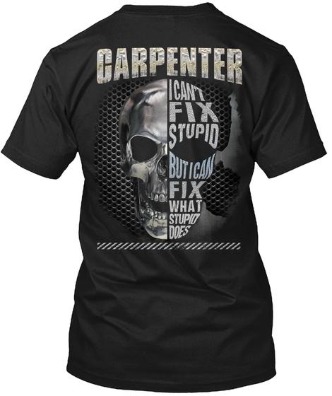 Carpenter I Can't Fix Stupid But I Can Fix What Stupid Does Black T-Shirt Back