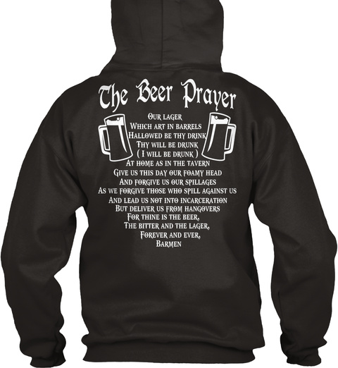 The Beer Prayer Our Lager Which Art In Barrels Hallowed By Thy Drink Thy Will Be Drunk (I Will Be Drunk) As Home As... Jet Black Maglietta Back