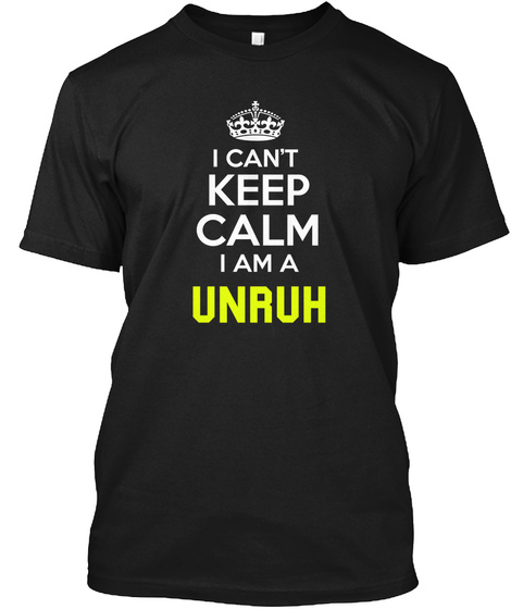I Can't Keep Calm I Am A Unruh Black T-Shirt Front