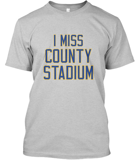I Miss County Stadium Light Steel T-Shirt Front