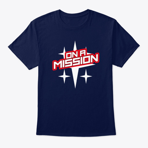 Inspirational Shirt   On A Mission Navy T-Shirt Front