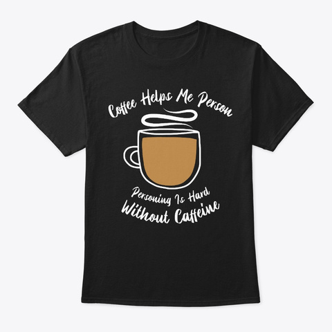 Personing Is Hard Without Coffee Black T-Shirt Front