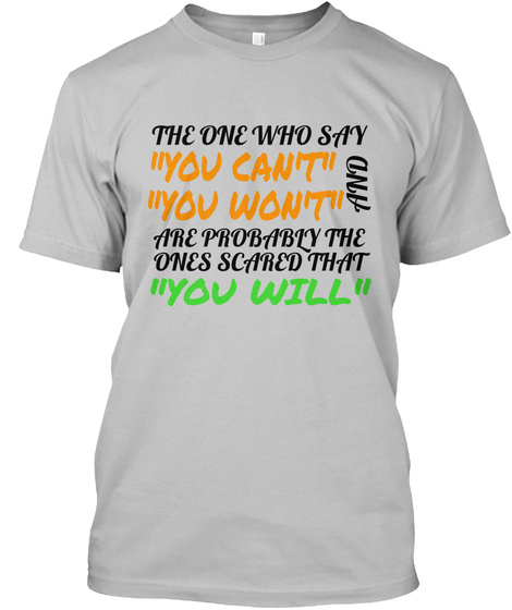 "The One Who Say  ""You Can't"" And ""You Won't"" Are Probably The Ones Scared That ""You Will"" Sport Grey T-Shirt Front"
