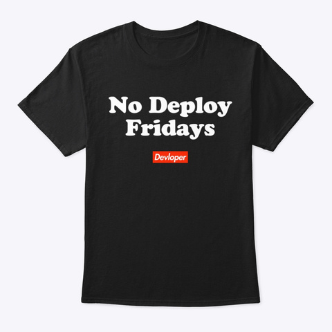 No Deploy Fridays   Dark Black T-Shirt Front