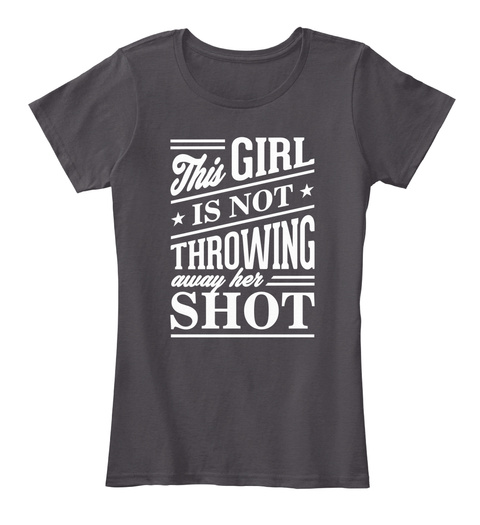 This Girl Is Not Throwing Away Her Shot Heathered Charcoal  T-Shirt Nữ Front
