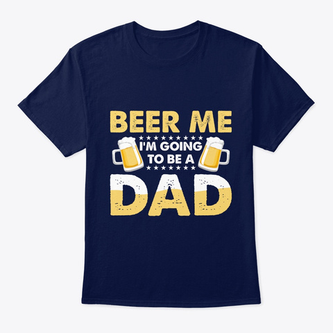 Beer Me I'm Going To Be A Dad Navy T-Shirt Front