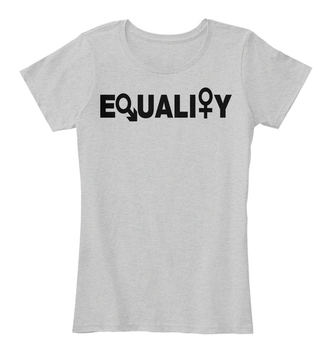 Equality T Shirt! Light Heather Grey T-Shirt Front
