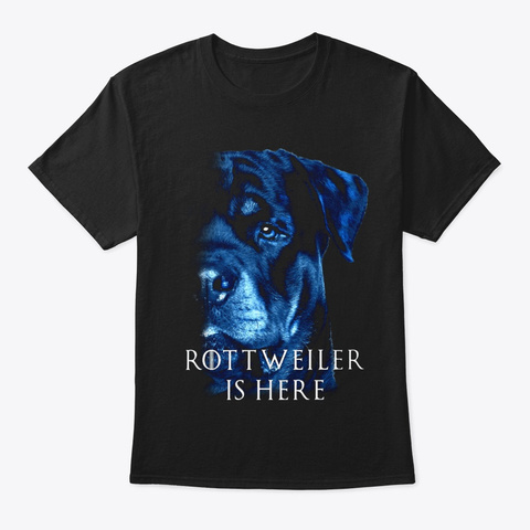 Rottweiler Is Here Black T-Shirt Front