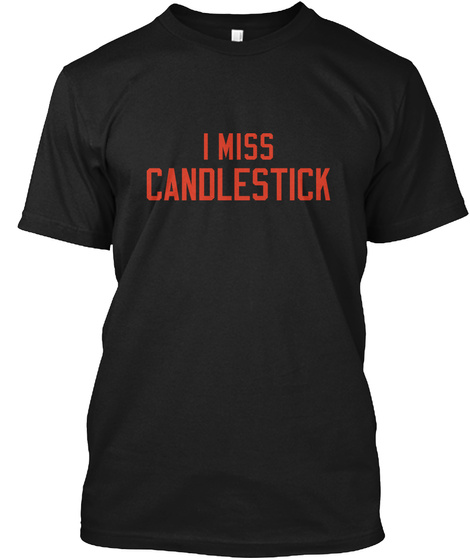 I Miss Candlestick Black T-Shirt Front