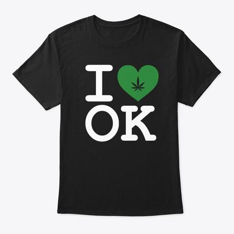 I Love Ok Cannabis Pot Leaf Design Black T-Shirt Front
