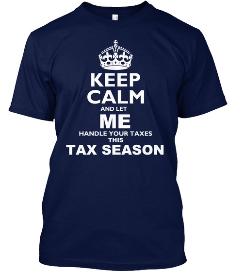Keep Calm And Let Me Handle Your Taxes This Tax Season  Navy T-Shirt Front