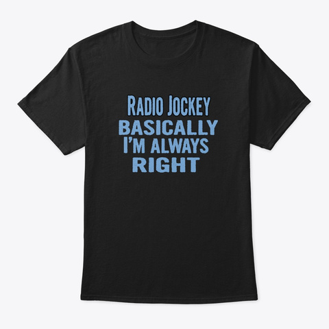 Radio Jockey Basically I'm Always Right Black T-Shirt Front