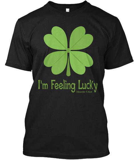 I'm Feeling Lucky Alexander & Kent Black T-Shirt Front