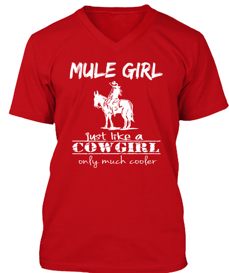 Mule Girl Just Like A Cowgirl Only Much Cooler  Red T-Shirt Front
