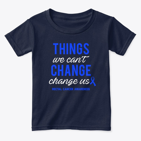 Things We Cant Change Rectal Cancer Cure Navy  T-Shirt Front