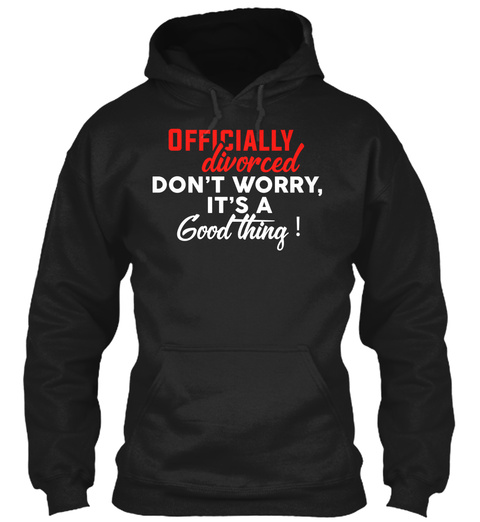 Gifts For Divorce Party Black Sweatshirt Front
