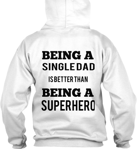 Proud Singledad Being A Single Dad Is Better Than Being A Superhero White T-Shirt Back