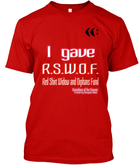 I Gave E.S.W.O.F.Red Shirt Widow And Orphans Fund Custodians Of The Cosmos Classic Red T-Shirt Front