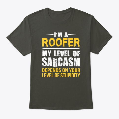 Roofer Gift Funny Sarcastic Saying Smoke Gray T-Shirt Front