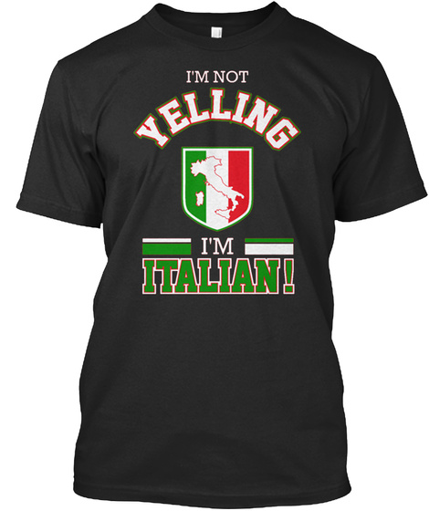 I'm Not Yelling I'm Italian! Black T-Shirt Front