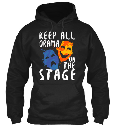 Keep All Drama On The Stage Black T-Shirt Front