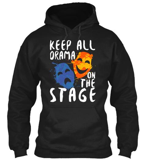 Keep All Drama On The Stage Black Sweatshirt Front