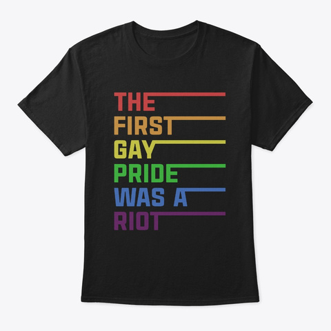 The First Gay Pride Was A Riot Lgbt Black T-Shirt Front