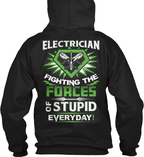Electrician Fighting The Forces Of Stupid Everyday Black T-Shirt Back