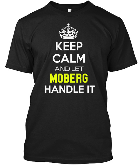 Keep Calm And Let Moberg Handle It Black T-Shirt Front
