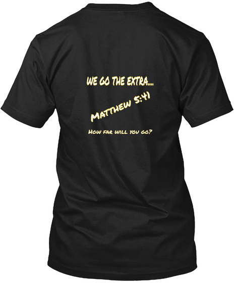 We Go To Extra Matthew 5 41 How Far Will You Go Black T-Shirt Back